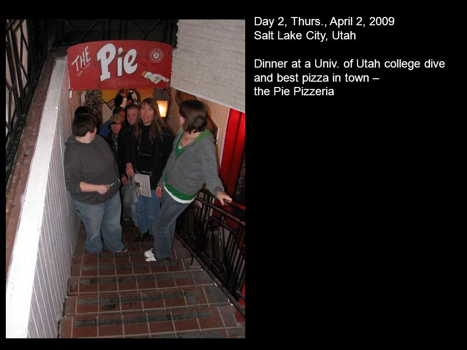 Day 2, Thurs., April 2, 2009 Salt Lake City, Utah Dinner at a Univ.