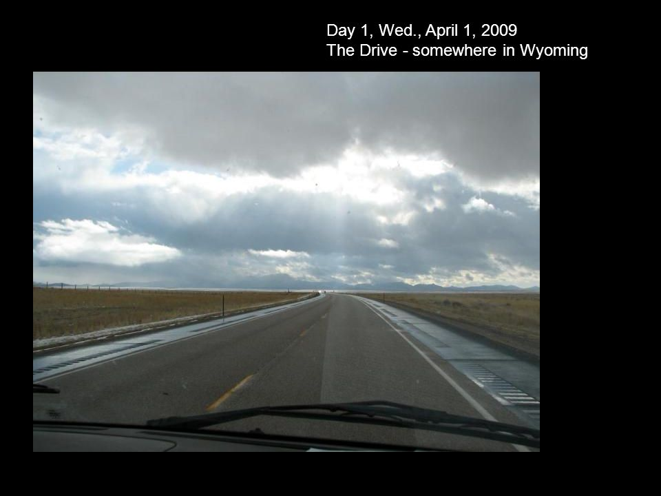 Day 1, Wed., April 1, 2009 The Drive - somewhere in Wyoming