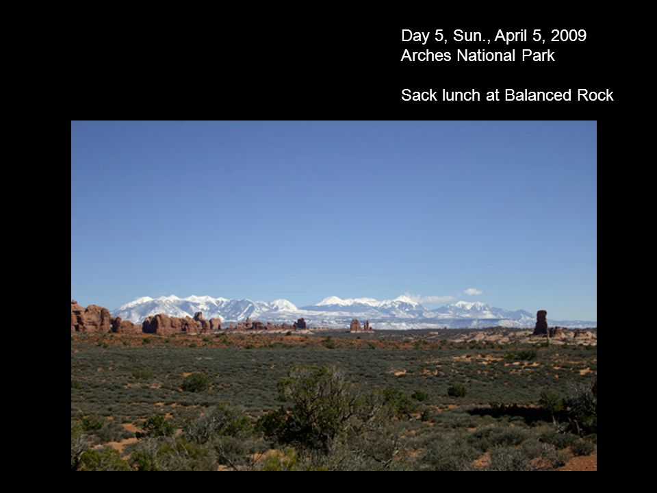 Day 5, Sun., April 5, 2009 Arches National Park Sack lunch at Balanced Rock