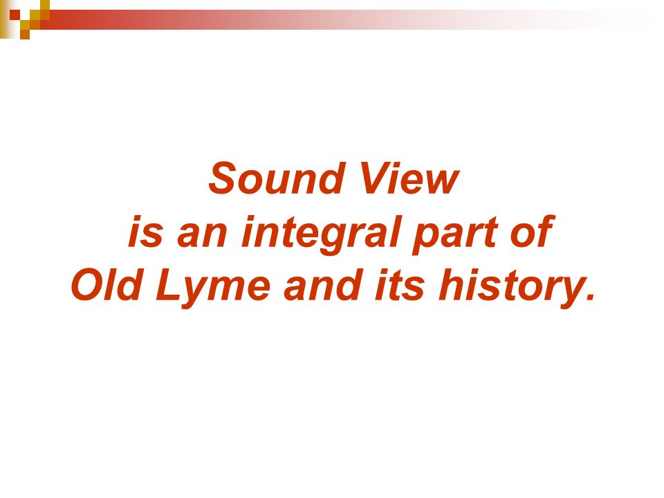 Sound View is an integral part of Old Lyme and its history.