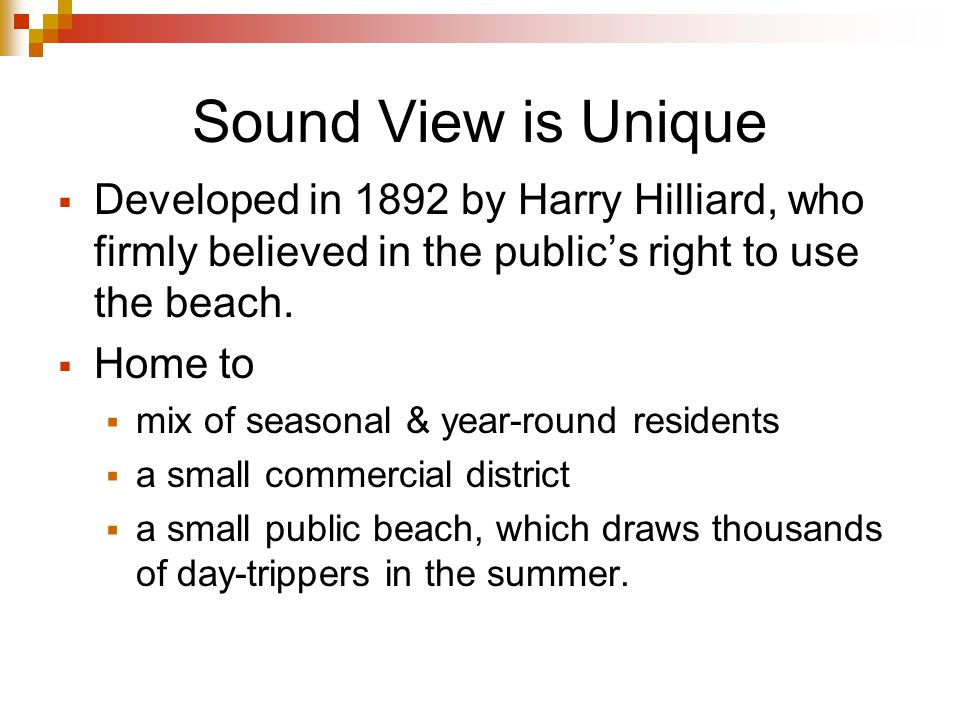 Sound View is Unique Developed in 1892 by Harry Hilliard, who firmly believed in the publics right to use the beach.