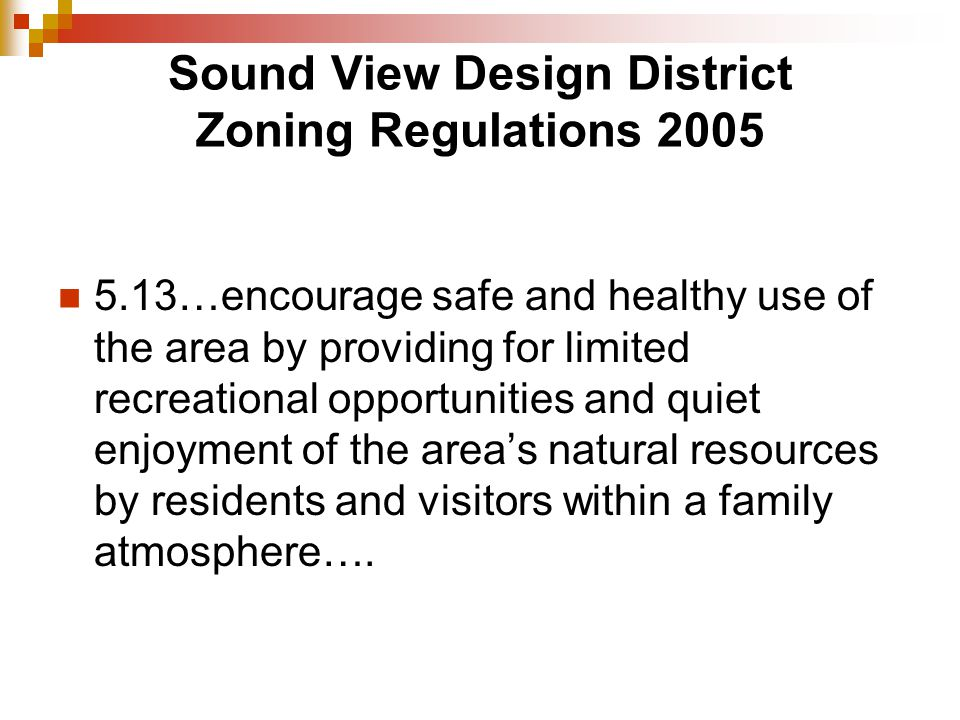 Sound View Design District Zoning Regulations 2005 5.13…encourage safe and healthy use of the area by providing for limited recreational opportunities and quiet enjoyment of the areas natural resources by residents and visitors within a family atmosphere….