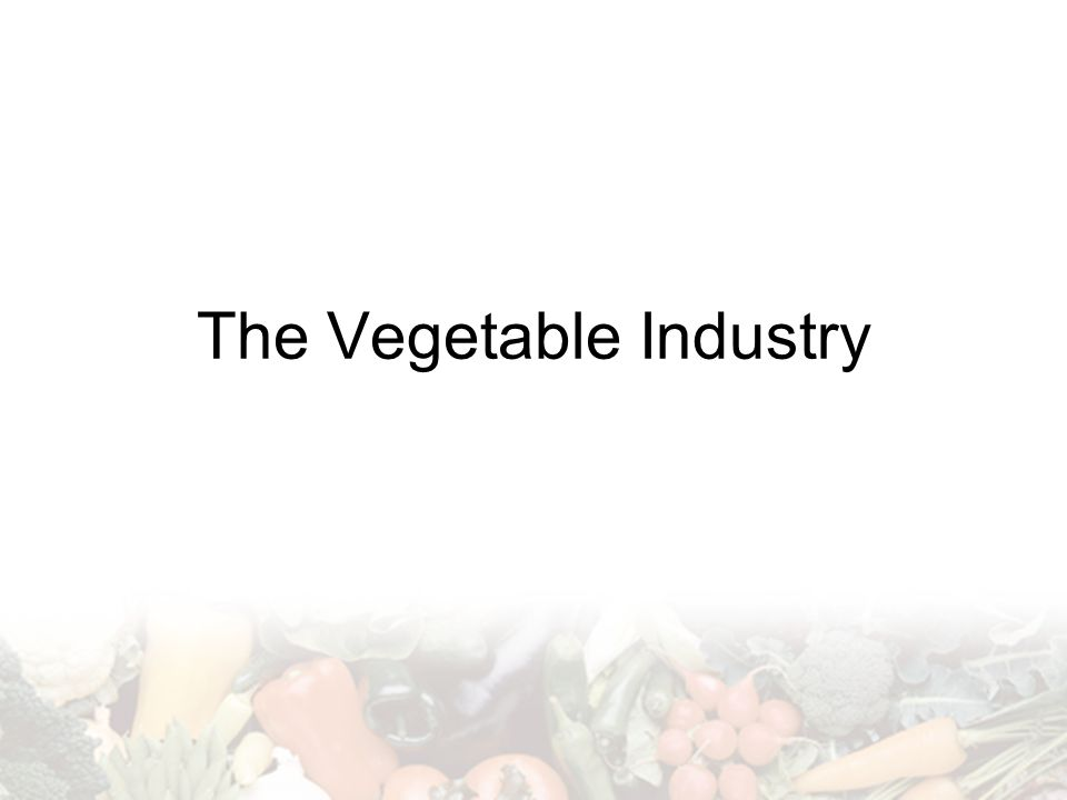 The Vegetable Industry