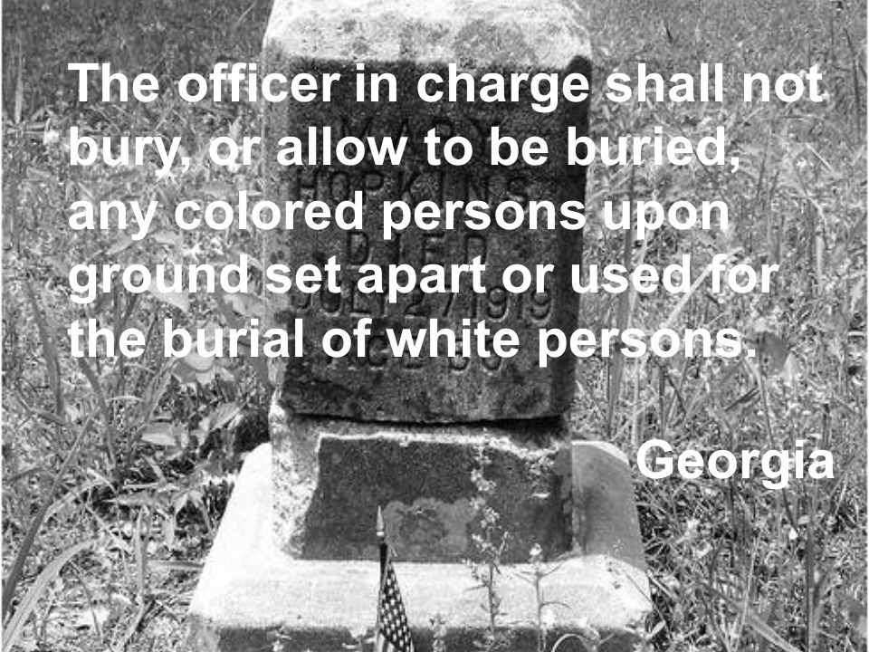 The officer in charge shall not bury, or allow to be buried, any colored persons upon ground set apart or used for the burial of white persons.