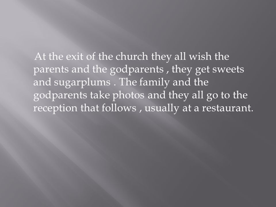 At the exit of the church they all wish the parents and the godparents, they get sweets and sugarplums.