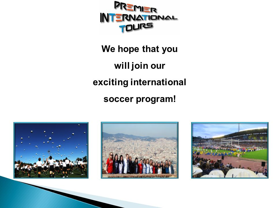 We hope that you will join our exciting international soccer program!