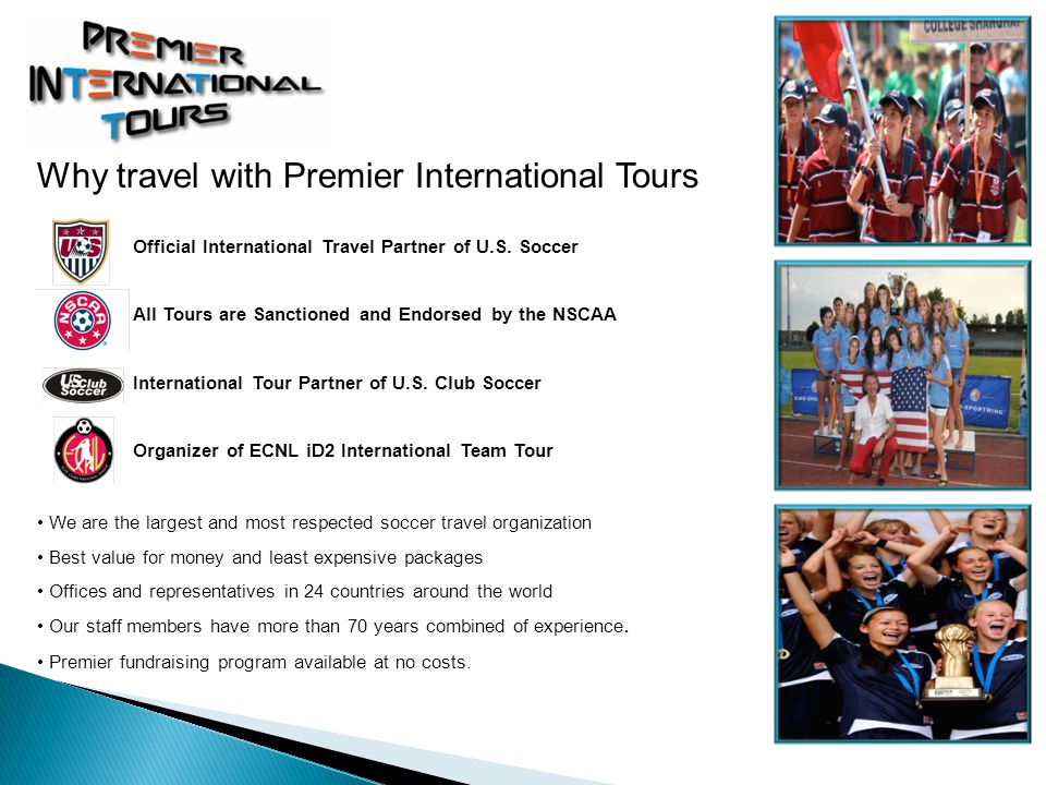 We are the largest and most respected soccer travel organization Best value for money and least expensive packages Offices and representatives in 24 countries around the world Our staff members have more than 70 years combined of experience.