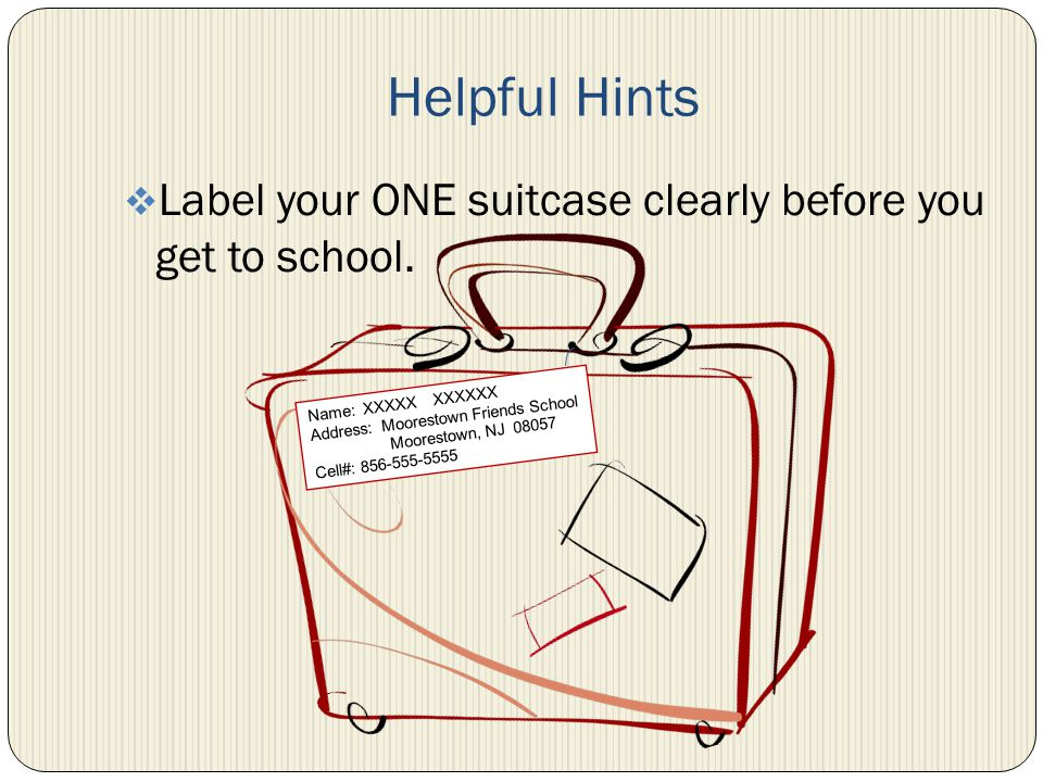 Label your ONE suitcase clearly before you get to school.