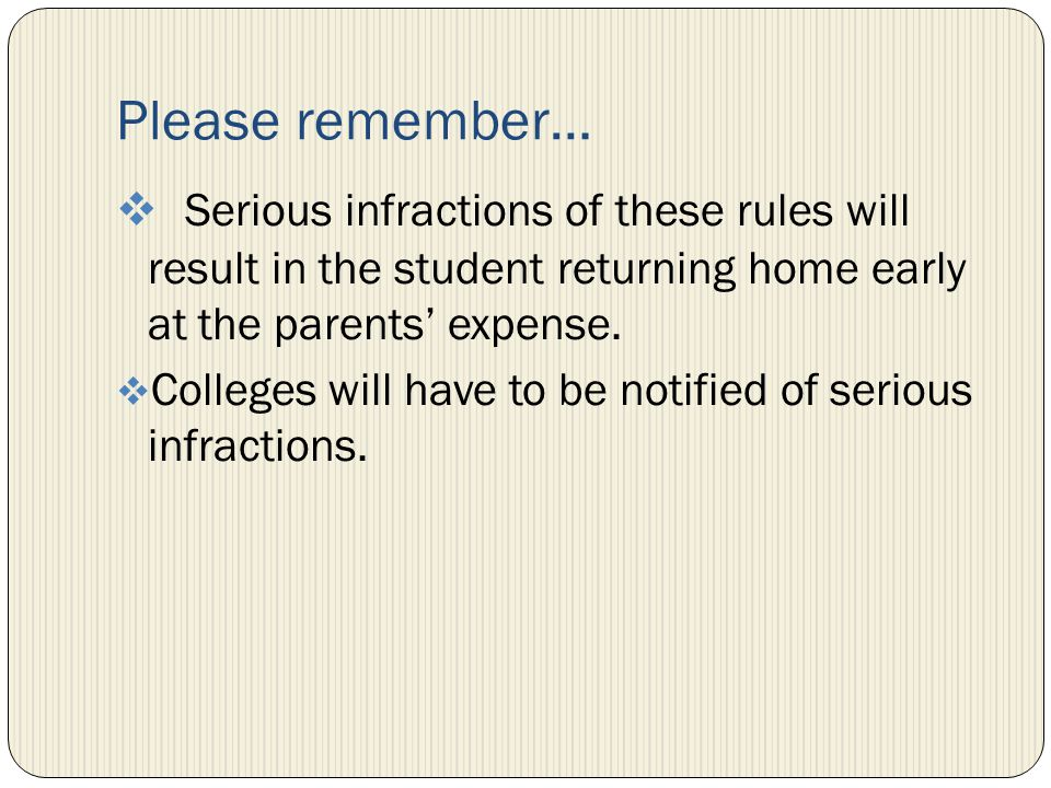 Please remember… Serious infractions of these rules will result in the student returning home early at the parents expense.