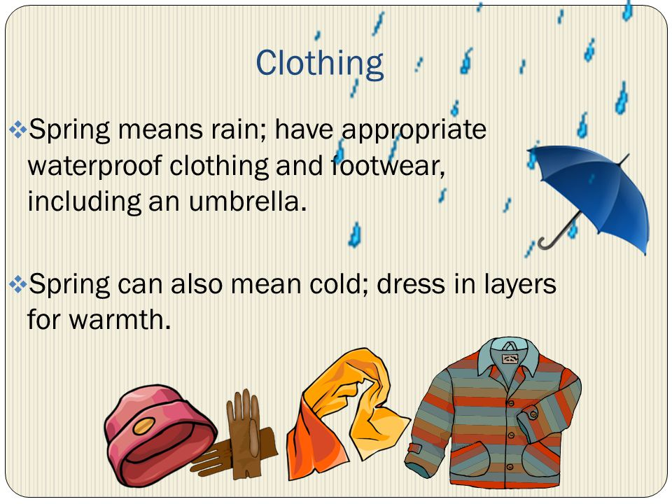 Clothing Spring means rain; have appropriate waterproof clothing and footwear, including an umbrella.