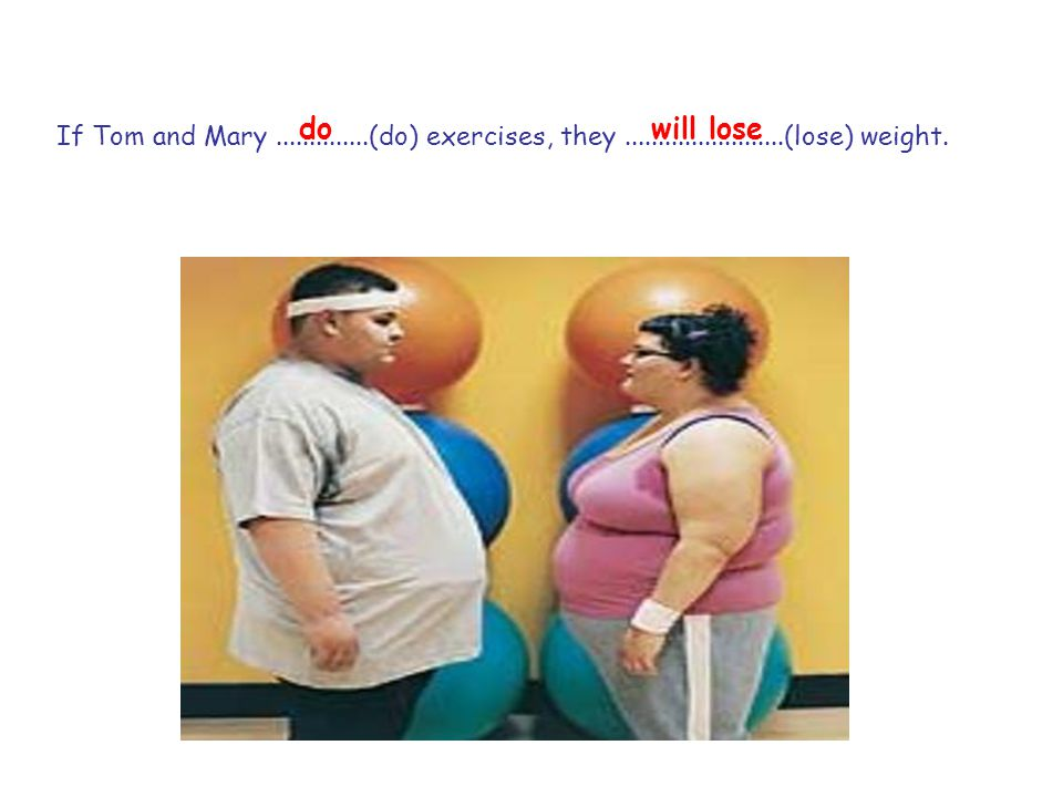 If Tom and Mary..............(do) exercises, they........................(lose) weight. dowill lose
