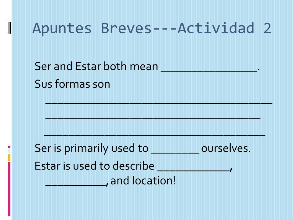 Apuntes Breves---Actividad 2 Ser and Estar both mean ________________.