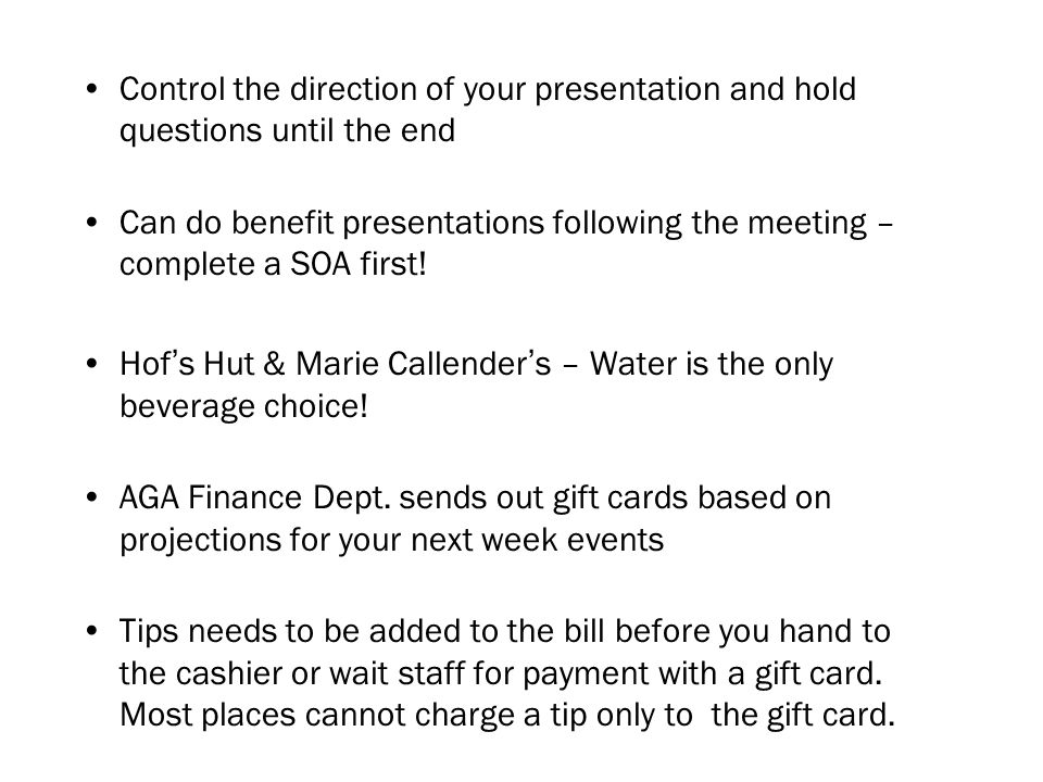 Control the direction of your presentation and hold questions until the end Can do benefit presentations following the meeting – complete a SOA first.