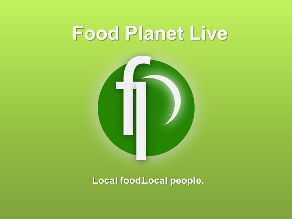 Food Planet Live Local food. Local people.