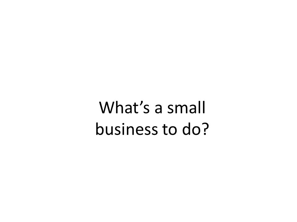 Whats a small business to do