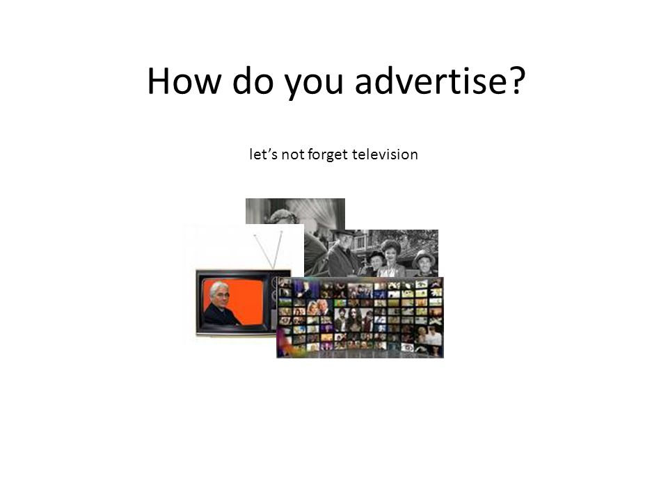 How do you advertise lets not forget television