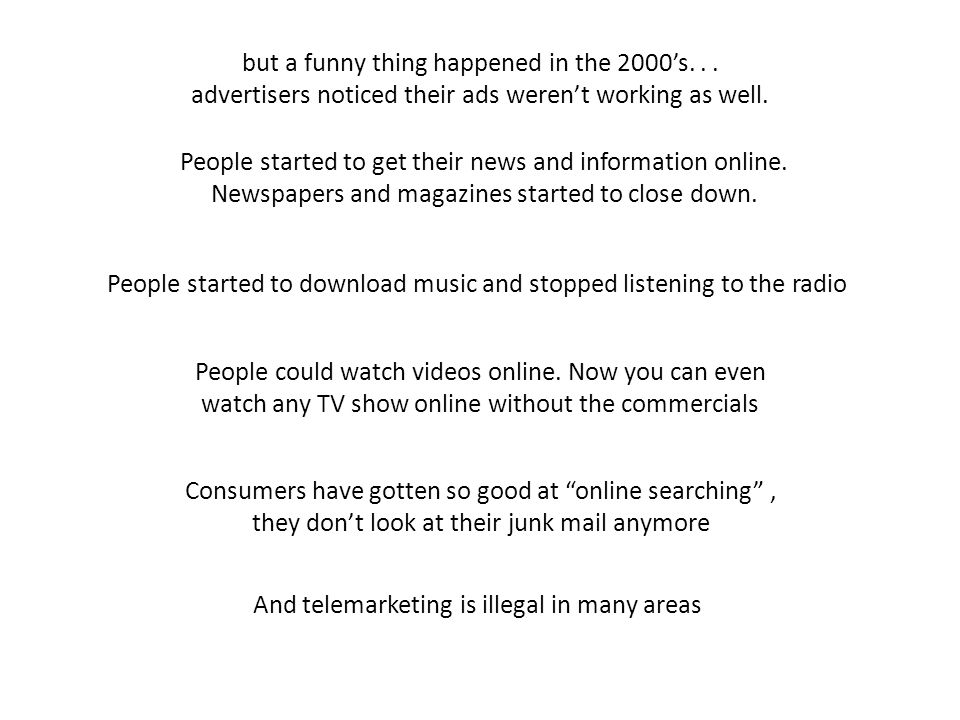 but a funny thing happened in the 2000s... advertisers noticed their ads werent working as well.