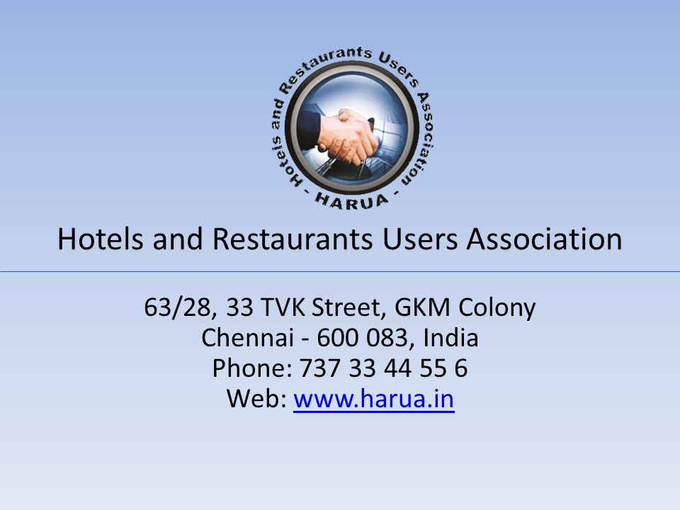 Hotels and Restaurants Users Association 63/28, 33 TVK Street, GKM Colony Chennai - 600 083, India Phone: 737 33 44 55 6 Web: www.harua.inwww.harua.in