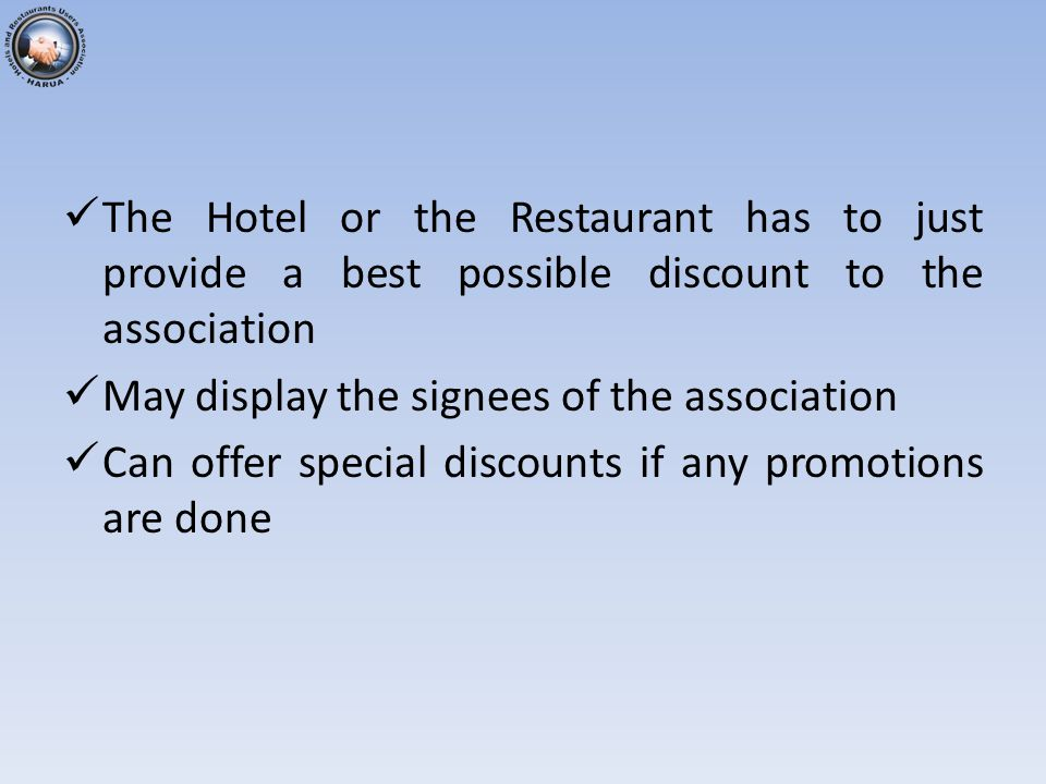 The Hotel or the Restaurant has to just provide a best possible discount to the association May display the signees of the association Can offer special discounts if any promotions are done