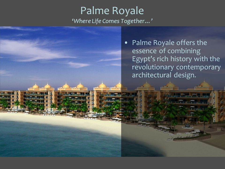 Palme RoyaleWhere Life Comes Together… Palme Royale offers the essence of combining Egypts rich history with the revolutionary contemporary architectural design.