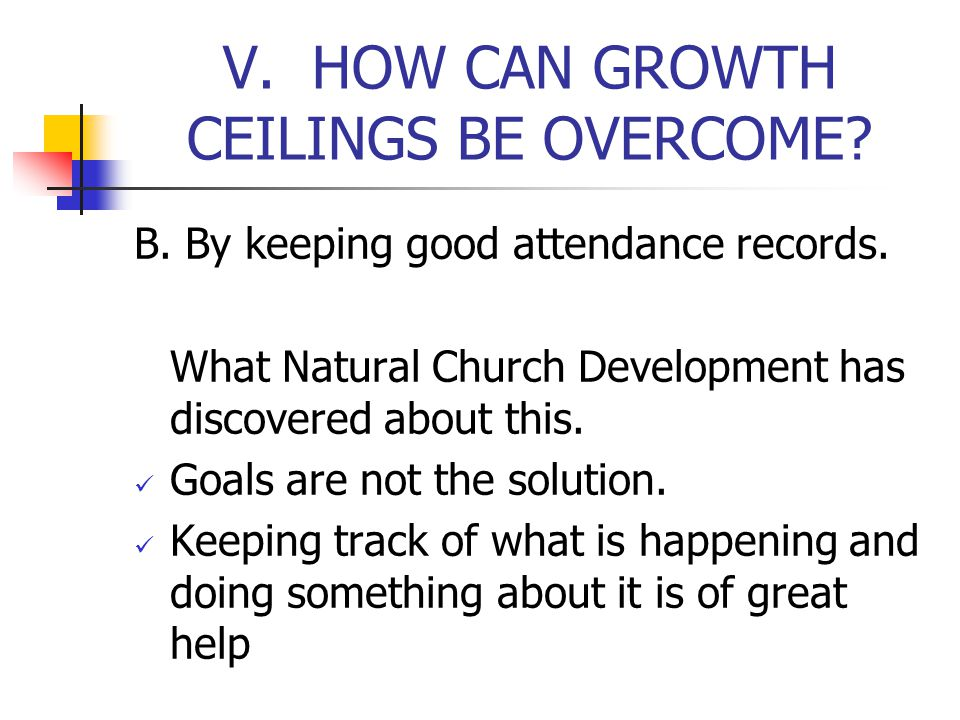 V. HOW CAN GROWTH CEILINGS BE OVERCOME. B. By keeping good attendance records.