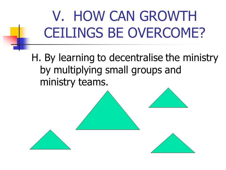 V. HOW CAN GROWTH CEILINGS BE OVERCOME. H.