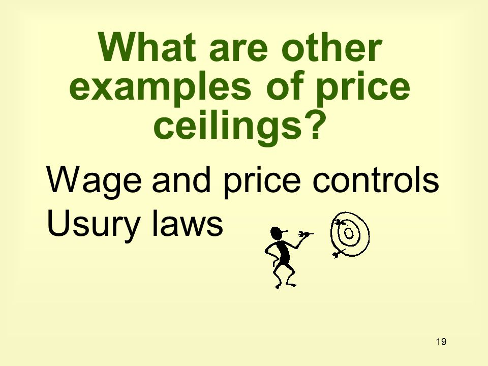 19 What are other examples of price ceilings Wage and price controls Usury laws