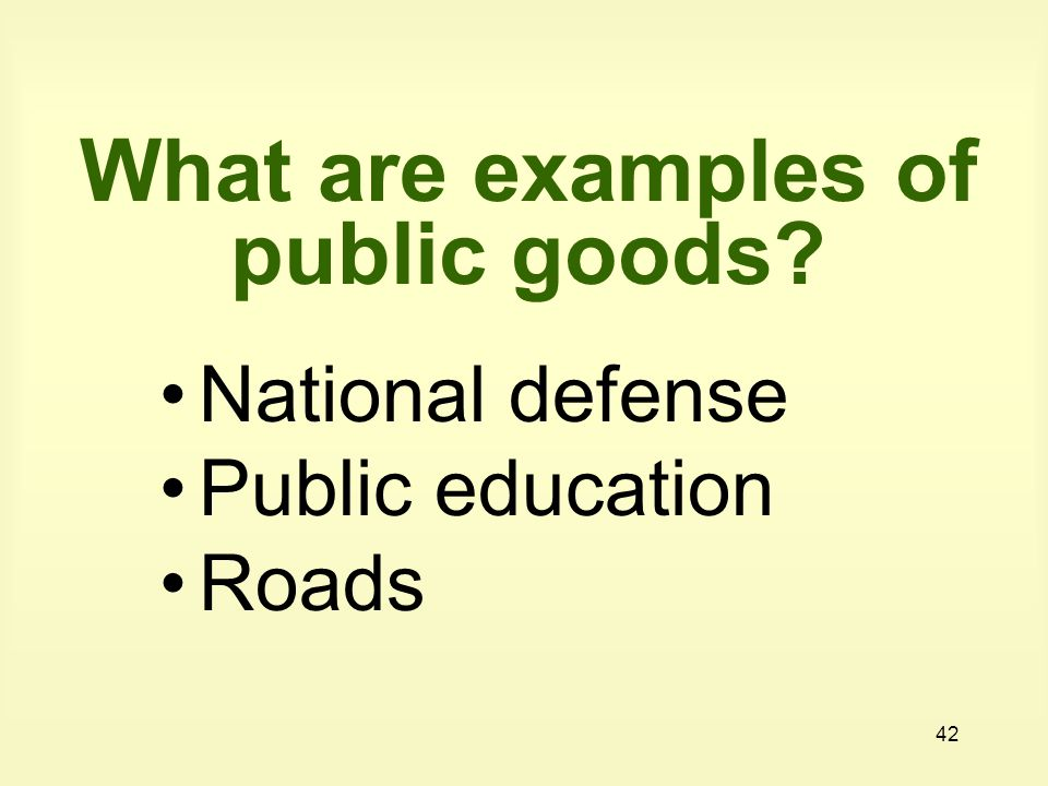 42 What are examples of public goods National defense Public education Roads