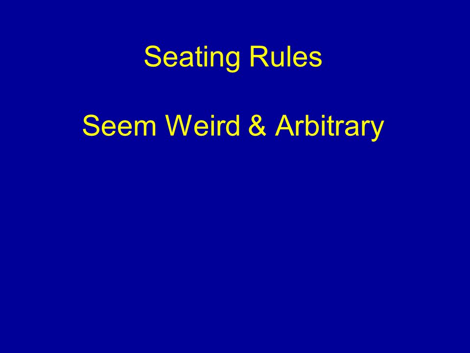 Seating Rules Seem Weird & Arbitrary