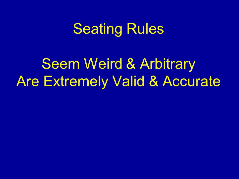 Seating Rules Seem Weird & Arbitrary Are Extremely Valid & Accurate