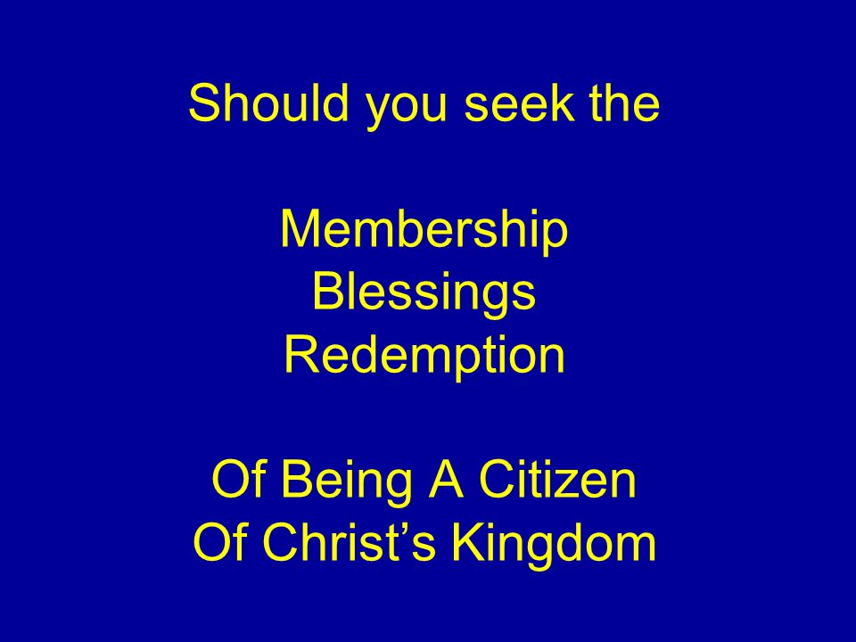 Should you seek the Membership Blessings Redemption Of Being A Citizen Of Christs Kingdom