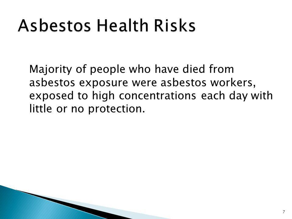 Majority of people who have died from asbestos exposure were asbestos workers, exposed to high concentrations each day with little or no protection.