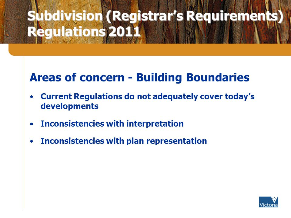 Subdivision (Registrars Requirements) Regulations 2011 Areas of concern - Building Boundaries Current Regulations do not adequately cover todays developments Inconsistencies with interpretation Inconsistencies with plan representation