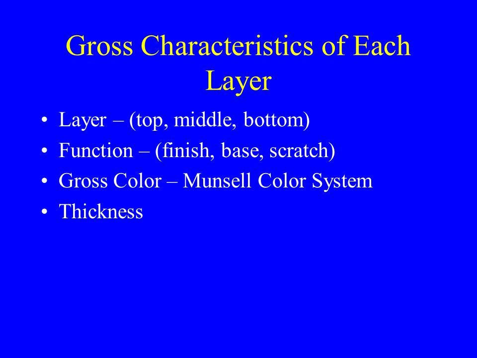 Gross Characteristics of Each Layer Layer – (top, middle, bottom) Function – (finish, base, scratch) Gross Color – Munsell Color System Thickness