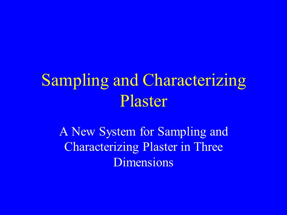 Sampling and Characterizing Plaster A New System for Sampling and Characterizing Plaster in Three Dimensions