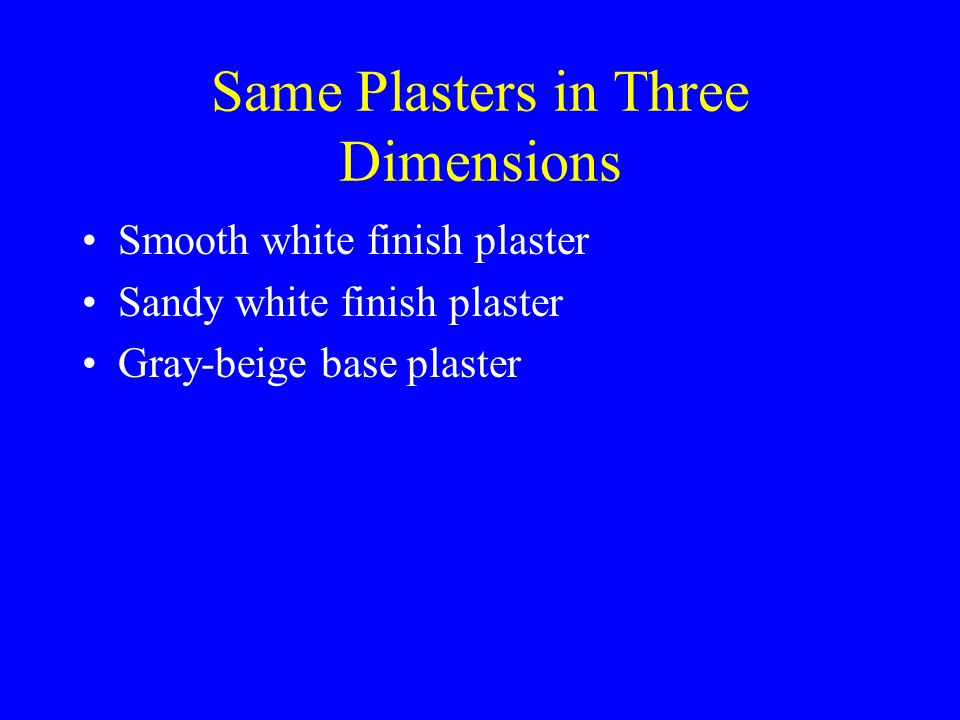 Same Plasters in Three Dimensions Smooth white finish plaster Sandy white finish plaster Gray-beige base plaster