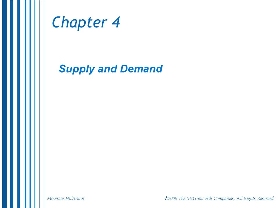 McGraw-Hill/Irwin © 2009 The McGraw-Hill Companies, All Rights Reserved Chapter 4 Supply and Demand