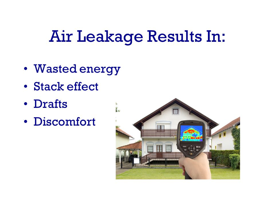 Air Leakage Results In: Wasted energy Stack effect Drafts Discomfort