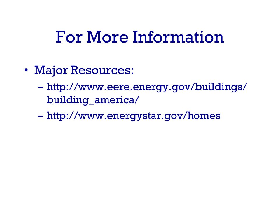 For More Information Major Resources: –  building_america/ –