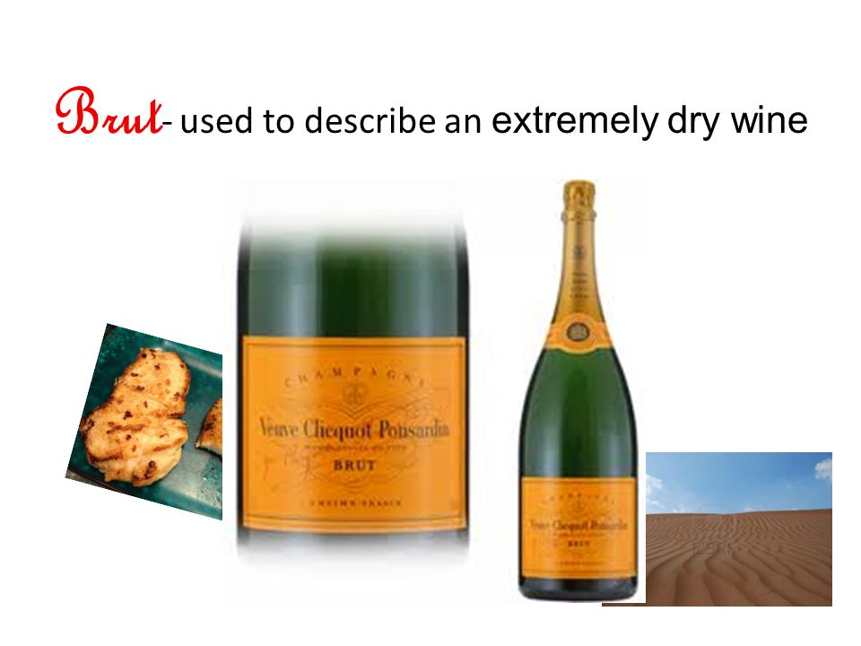 Brut - used to describe an extremely dry wine