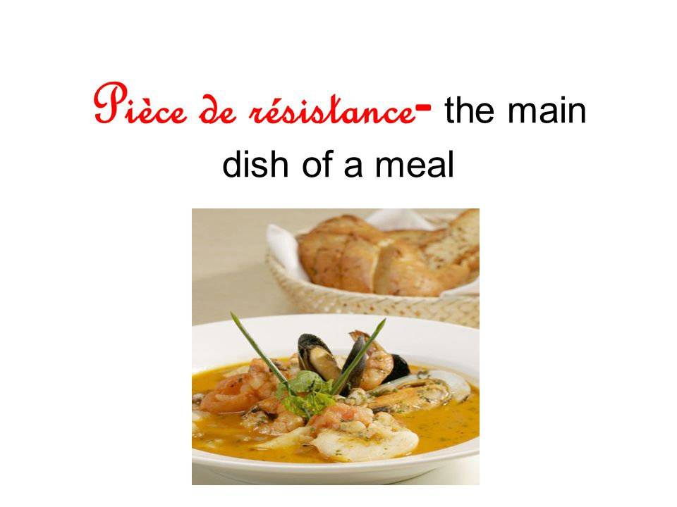 Pièce de résistance - the main dish of a meal