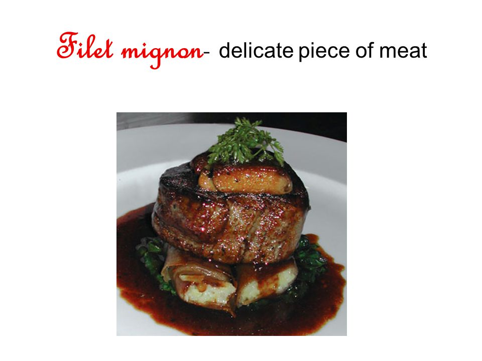 Filet mignon- delicate piece of meat