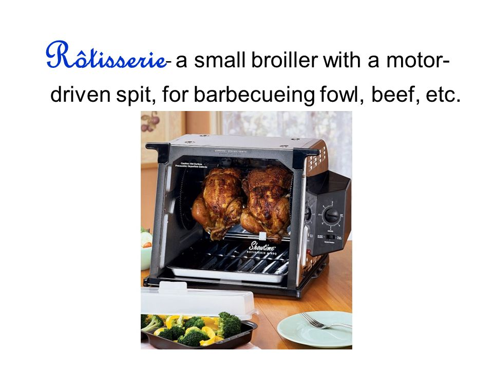 Rôtisserie - a small broiller with a motor- driven spit, for barbecueing fowl, beef, etc.