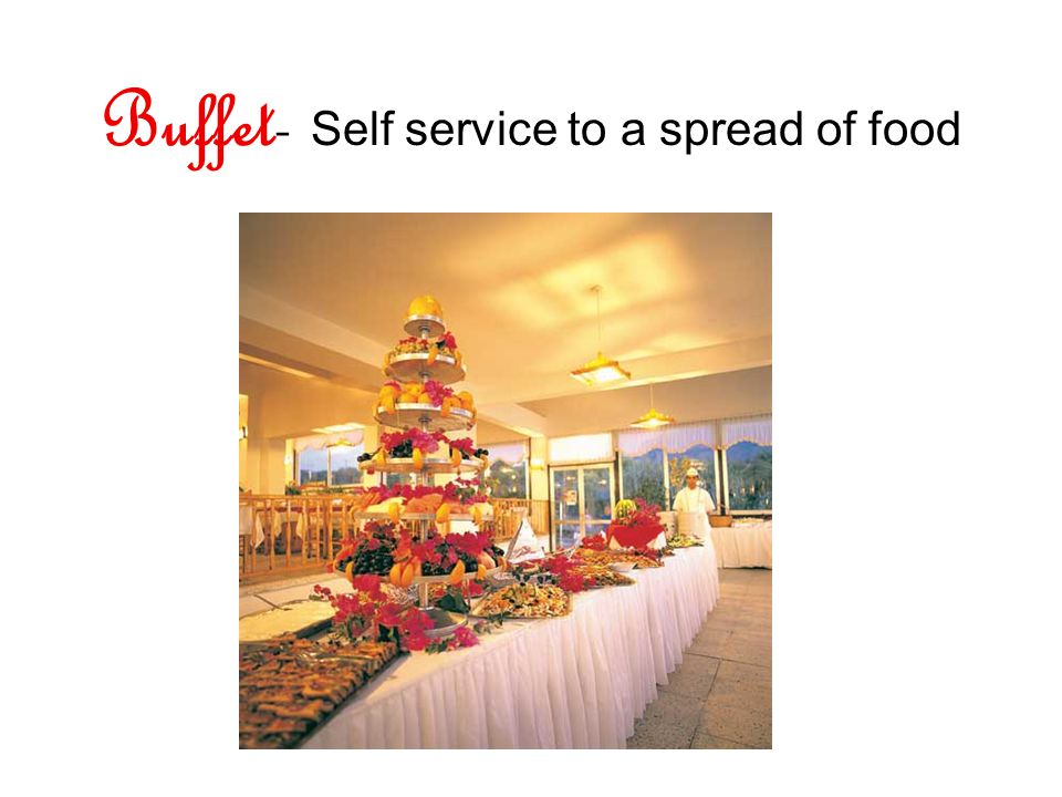 Buffet- Self service to a spread of food