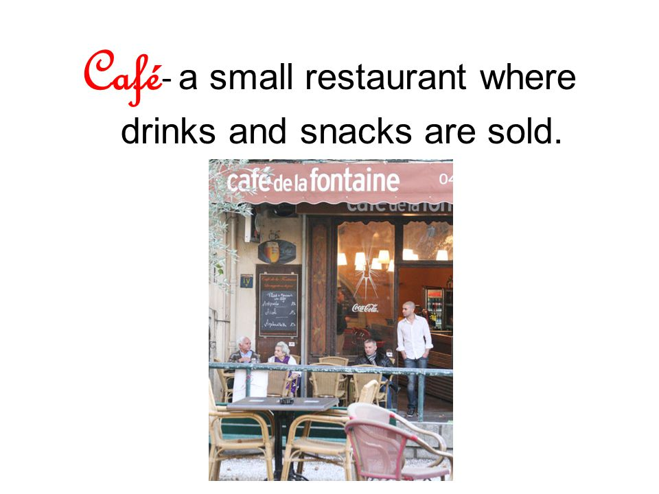 Café - a small restaurant where drinks and snacks are sold.