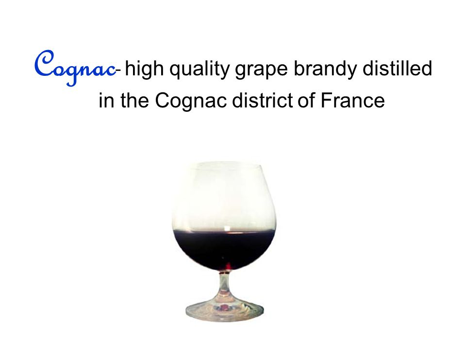 Cognac - high quality grape brandy distilled in the Cognac district of France