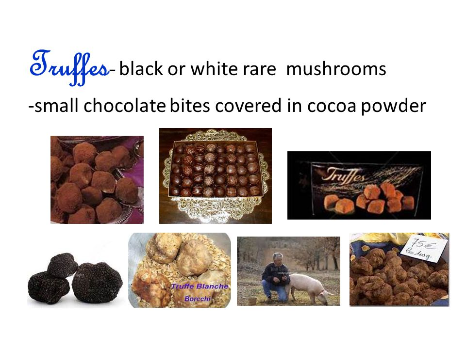 Truffes- black or white rare mushrooms -small chocolate bites covered in cocoa powder
