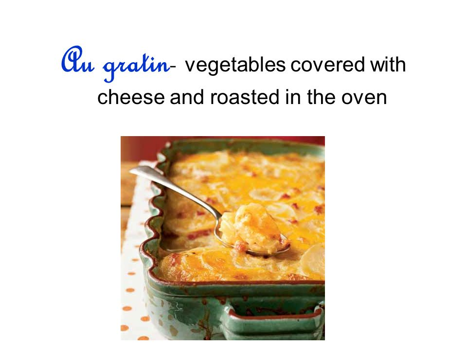 Au gratin- vegetables covered with cheese and roasted in the oven