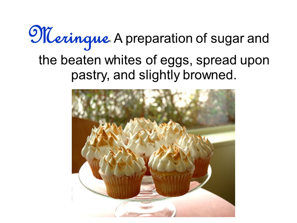 Meringue - A preparation of sugar and the beaten whites of eggs, spread upon pastry, and slightly browned.