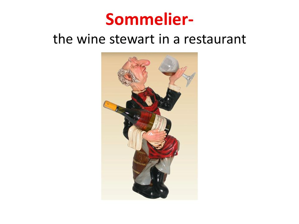 Sommelier- the wine stewart in a restaurant